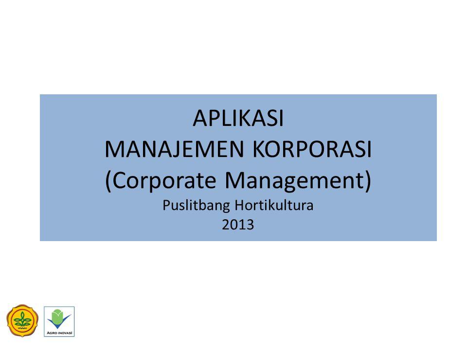 APLIKASI MANAJEMEN KORPORASI (Corporate Management) Puslitbang Hortikultura 2013
