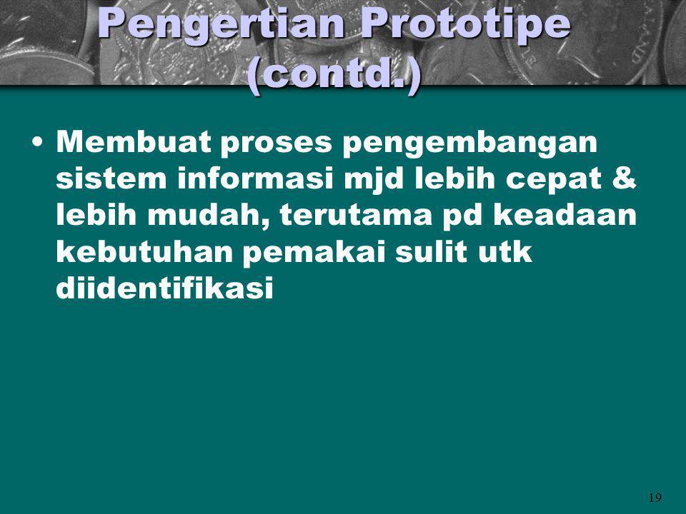 19 Pengertian Prototipe (contd.) Membuat proses pengembangan sistem informasi mjd lebih cepat & lebih mudah, terutama pd keadaan kebutuhan pemakai sul