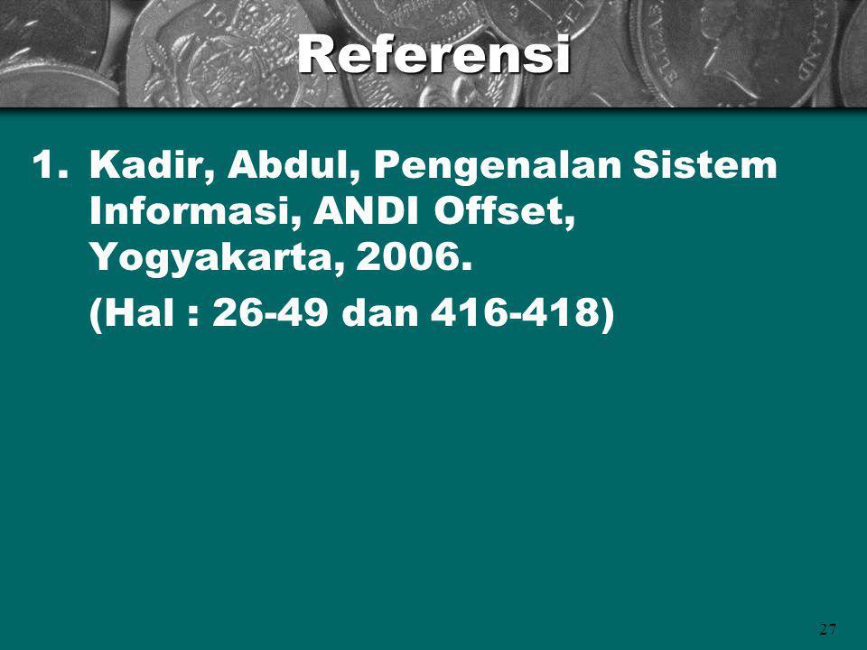 27Referensi 1.Kadir, Abdul, Pengenalan Sistem Informasi, ANDI Offset, Yogyakarta, 2006. (Hal : 26-49 dan 416-418)
