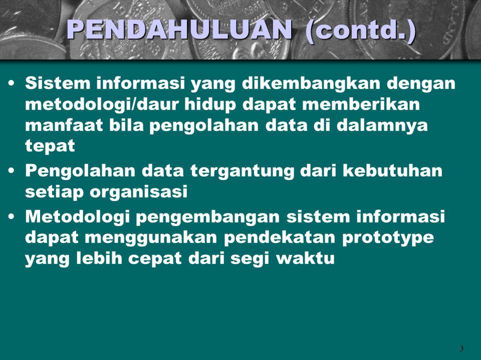 3 PENDAHULUAN (contd.) Sistem informasi yang dikembangkan dengan metodologi/daur hidup dapat memberikan manfaat bila pengolahan data di dalamnya tepat