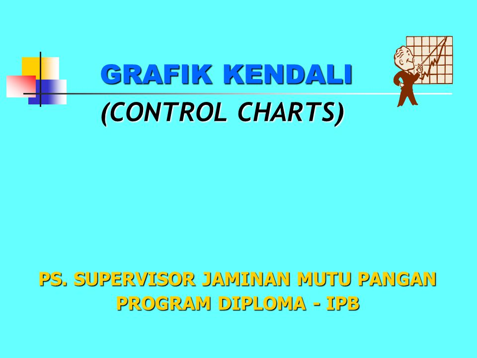 GRAFIK KENDALI (CONTROL CHARTS) suatu grafik yang dilengkapi dengan garis-garis : - Garis Kendali Atas (UCL : Upper Control Limit) - Garis Kendali Bawah (LCL : Lower Control Limit) - Garis Pusat (Centerline)