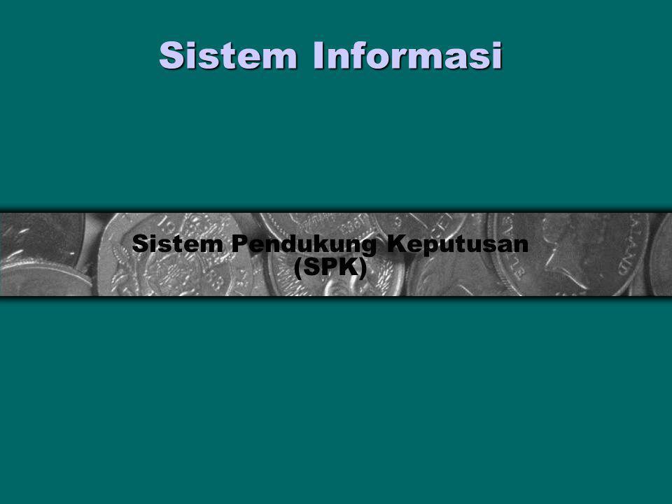 Sistem Informasi Sistem Pendukung Keputusan (SPK)