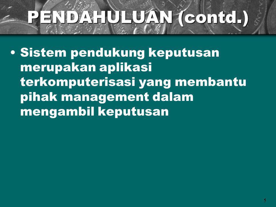 5 PENDAHULUAN (contd.) Sistem pendukung keputusan merupakan aplikasi terkomputerisasi yang membantu pihak management dalam mengambil keputusan