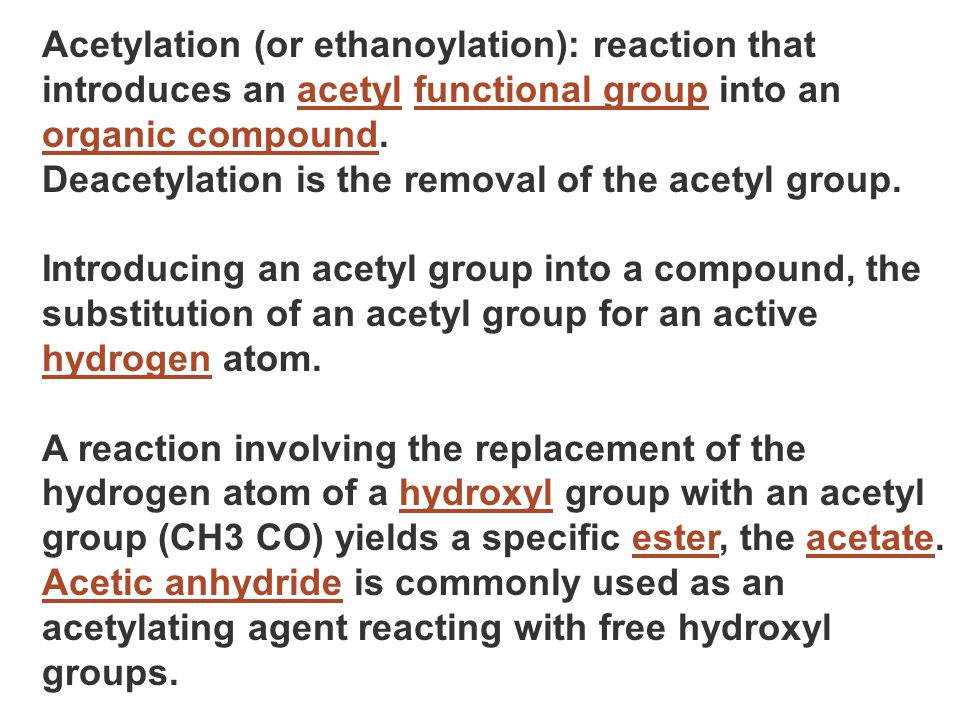 Acetylation (or ethanoylation): reaction that introduces an acetyl functional group into an organic compound.acetylfunctional group organic compound D