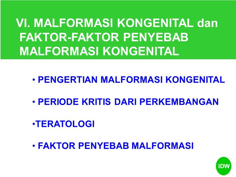 VI. MALFORMASI KONGENITAL dan FAKTOR-FAKTOR PENYEBAB MALFORMASI KONGENITAL PENGERTIAN MALFORMASI KONGENITAL PERIODE KRITIS DARI PERKEMBANGAN TERATOLOG