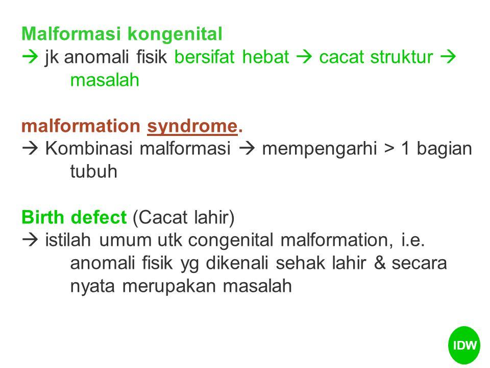 Malformasi kongenital  jk anomali fisik bersifat hebat  cacat struktur  masalah malformation syndrome.syndrome  Kombinasi malformasi  mempengarhi > 1 bagian tubuh Birth defect (Cacat lahir)  istilah umum utk congenital malformation, i.e.