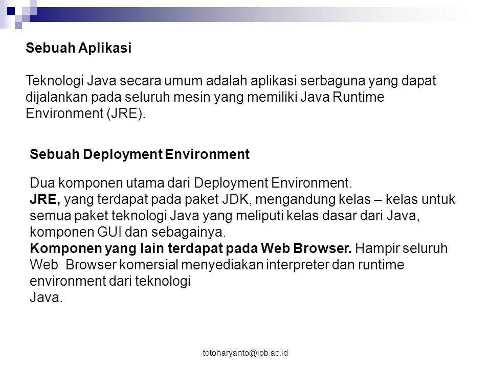 totoharyanto@ipb.ac.id Mengapa Java 1.Sederhana 2.Berorientasi Objek 3.Terdistribusi 4.Interpreted 5.Robust 6.Secure 7.Architecture Neutral 8.Multithreaded
