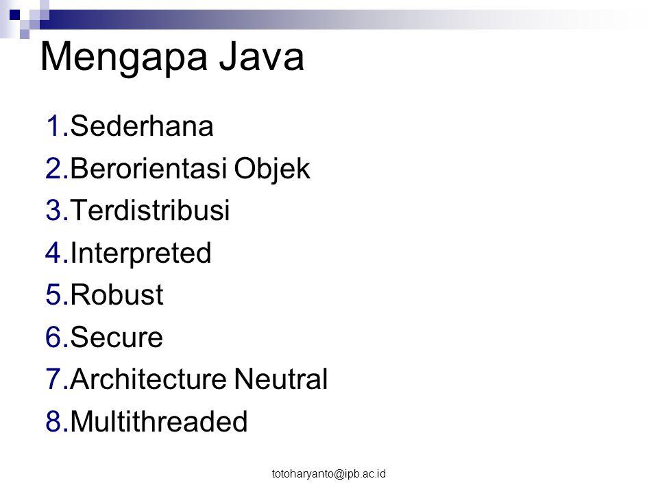 totoharyanto@ipb.ac.id Fitur dalam Java Java Virtual Machine (JVM) JVM adalah sebuah mesin imajiner (maya) yang bekerja dengan menyerupai aplikasi pada sebuah mesin nyata.