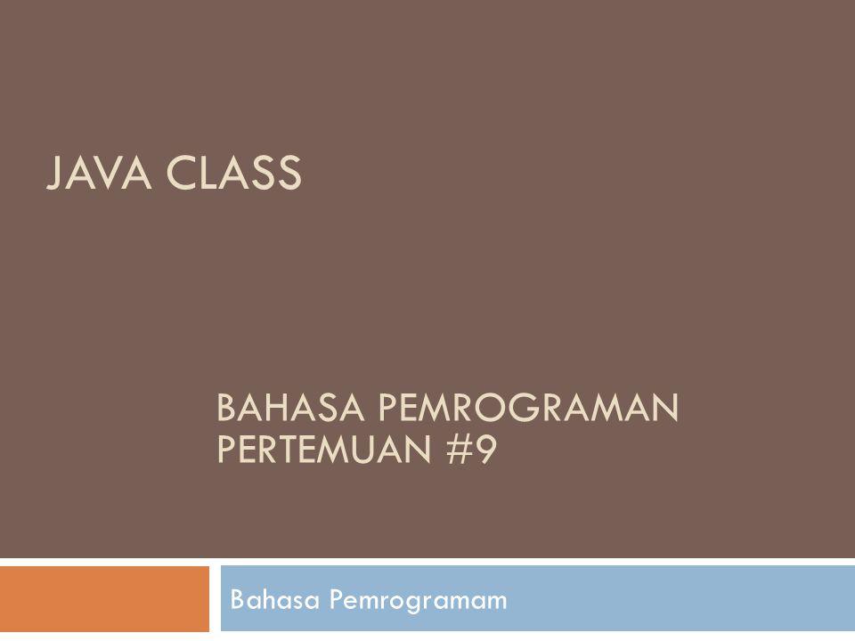 JAVA CLASS Bahasa Pemrogramam BAHASA PEMROGRAMAN PERTEMUAN #9