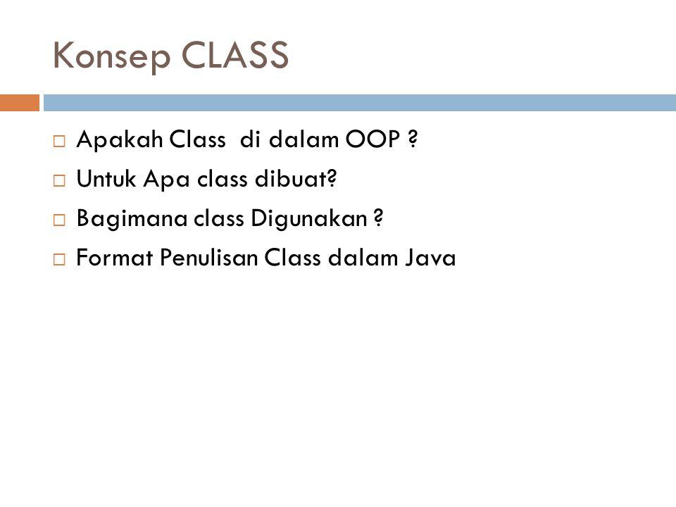 Konsep CLASS  Apakah Class di dalam OOP .  Untuk Apa class dibuat.