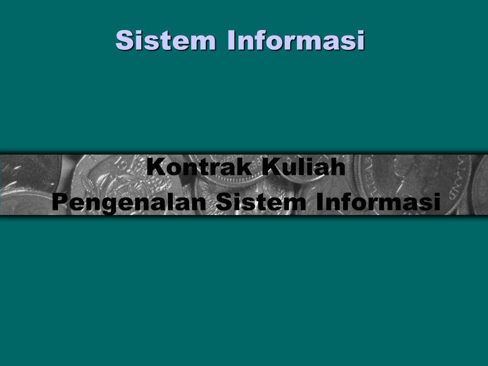 2 Kontrak Kuliah Sistem Informasi Deskripsi Mata Kuliah Mata kuliah ini pendekatan sistem dan teori sistem, teori informasi, organisasi, konsep SIM dan pengambilan keputusan.