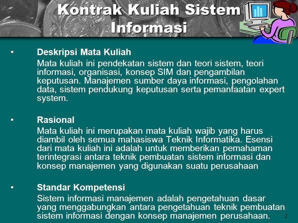 2 Kontrak Kuliah Sistem Informasi Deskripsi Mata Kuliah Mata kuliah ini pendekatan sistem dan teori sistem, teori informasi, organisasi, konsep SIM da