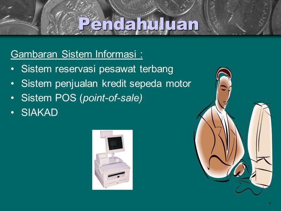 7 Pendahuluan Gambaran Sistem Informasi : Sistem reservasi pesawat terbang Sistem penjualan kredit sepeda motor Sistem POS (point-of-sale) SIAKAD