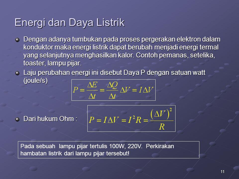 11 Energi dan Daya Listrik Dengan adanya tumbukan pada proses pergerakan elektron dalam konduktor maka energi listrik dapat berubah menjadi energi ter
