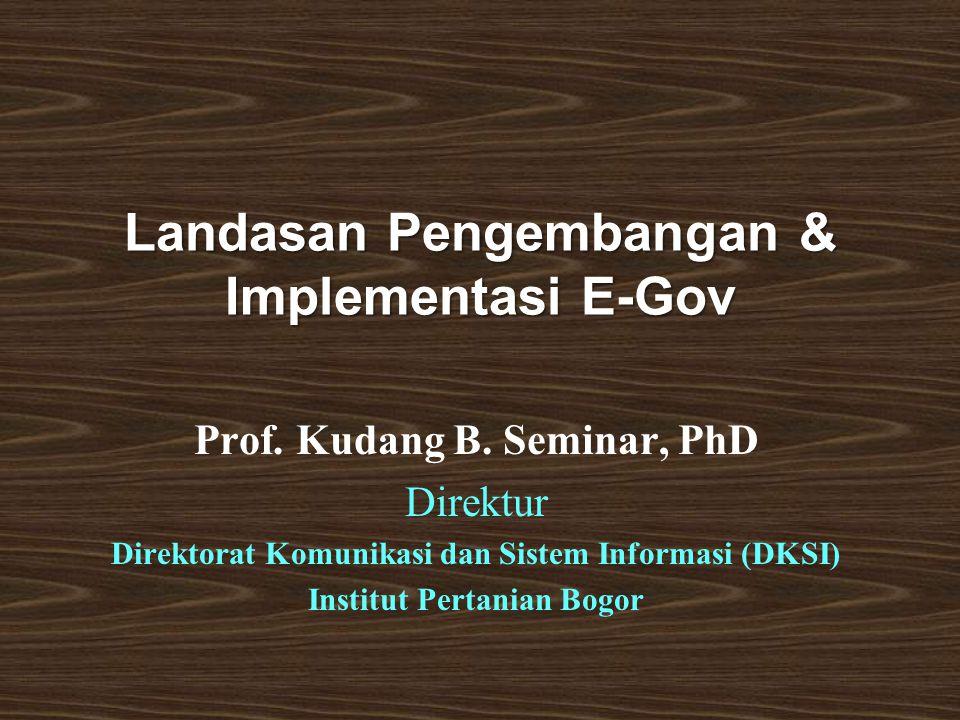 Landasan Pengembangan & Implementasi E-Gov Prof. Kudang B.