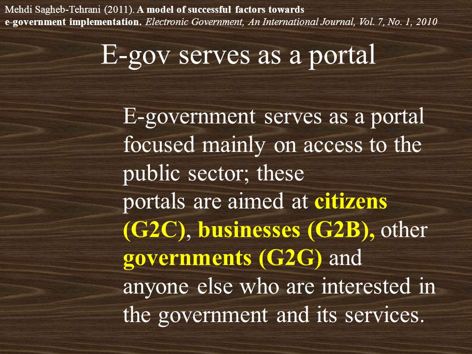 E-government serves as a portal focused mainly on access to the public sector; these portals are aimed at citizens (G2C), businesses (G2B), other governments (G2G) and anyone else who are interested in the government and its services.