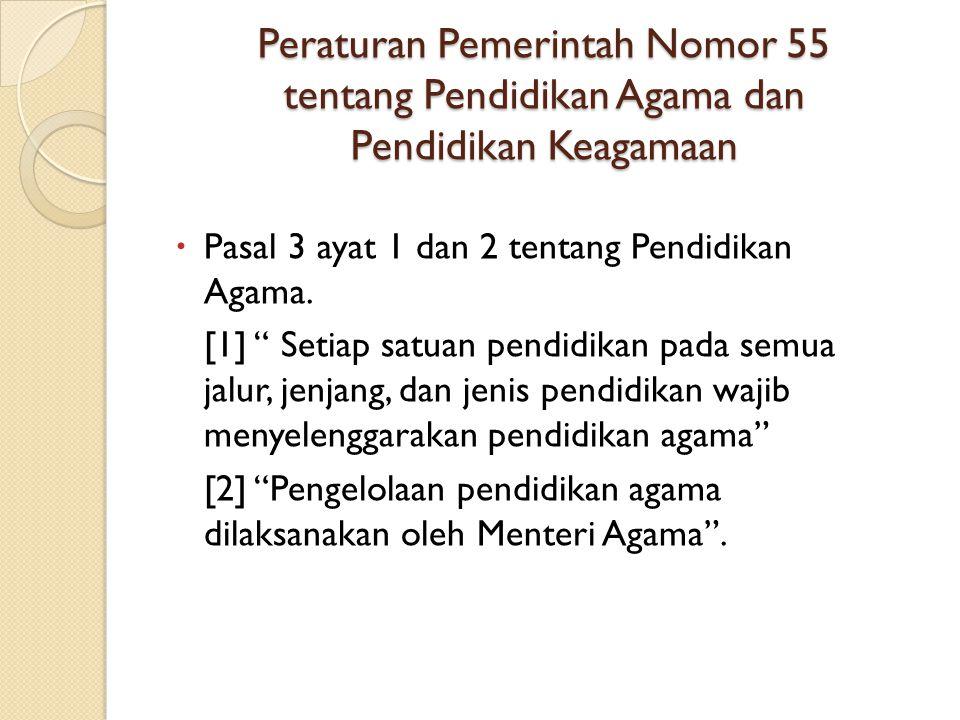 """Peraturan Pemerintah Nomor 55 tentang Pendidikan Agama dan Pendidikan Keagamaan  Pasal 3 ayat 1 dan 2 tentang Pendidikan Agama. [1] """" Setiap satuan p"""