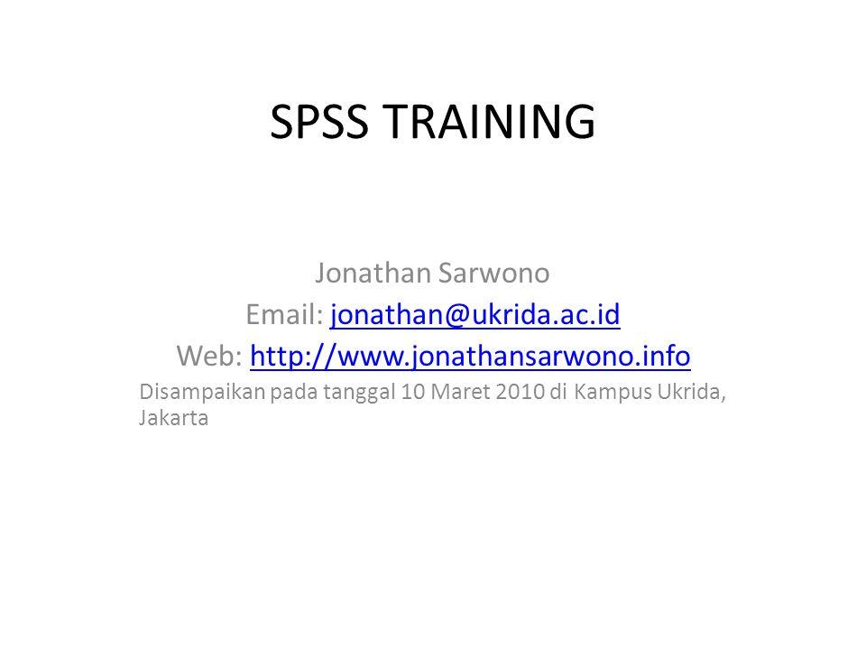 SPSS TRAINING Jonathan Sarwono Email: jonathan@ukrida.ac.idjonathan@ukrida.ac.id Web: http://www.jonathansarwono.infohttp://www.jonathansarwono.info D