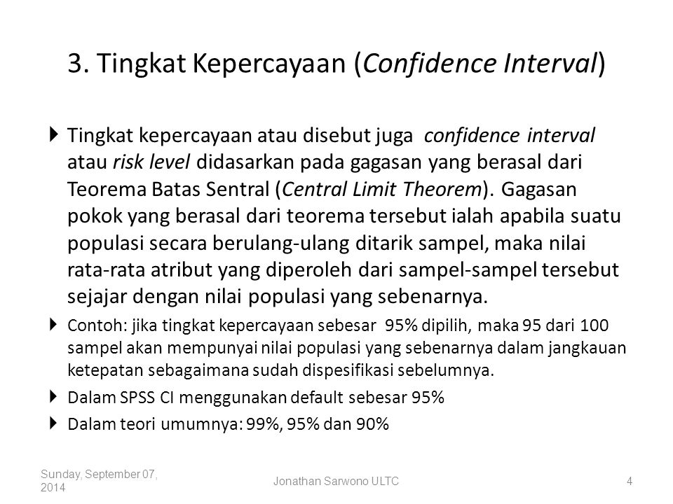3. Tingkat Kepercayaan (Confidence Interval)  Tingkat kepercayaan atau disebut juga confidence interval atau risk level didasarkan pada gagasan yang