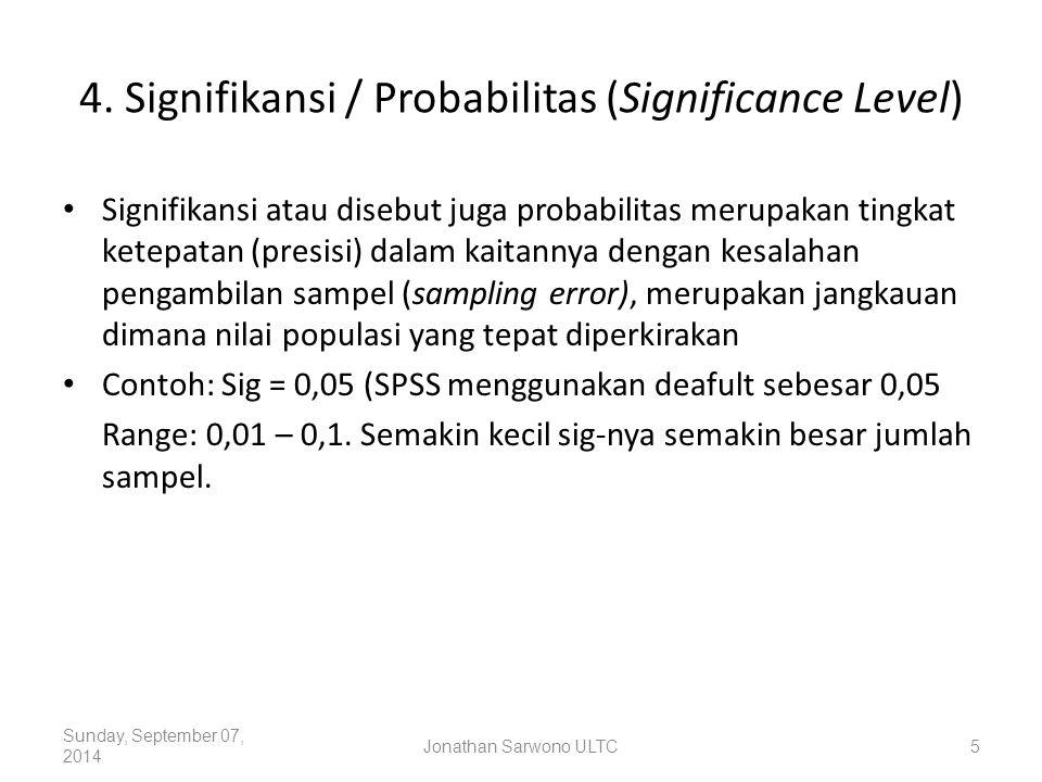 4. Signifikansi / Probabilitas (Significance Level) Signifikansi atau disebut juga probabilitas merupakan tingkat ketepatan (presisi) dalam kaitannya