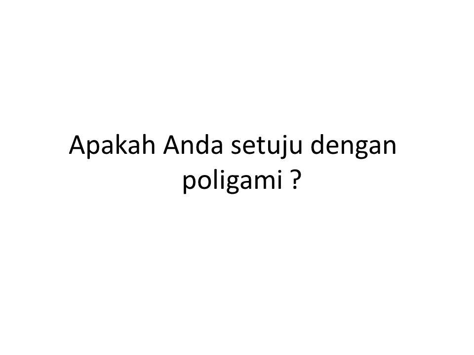 Apakah Anda setuju dengan poligami ?