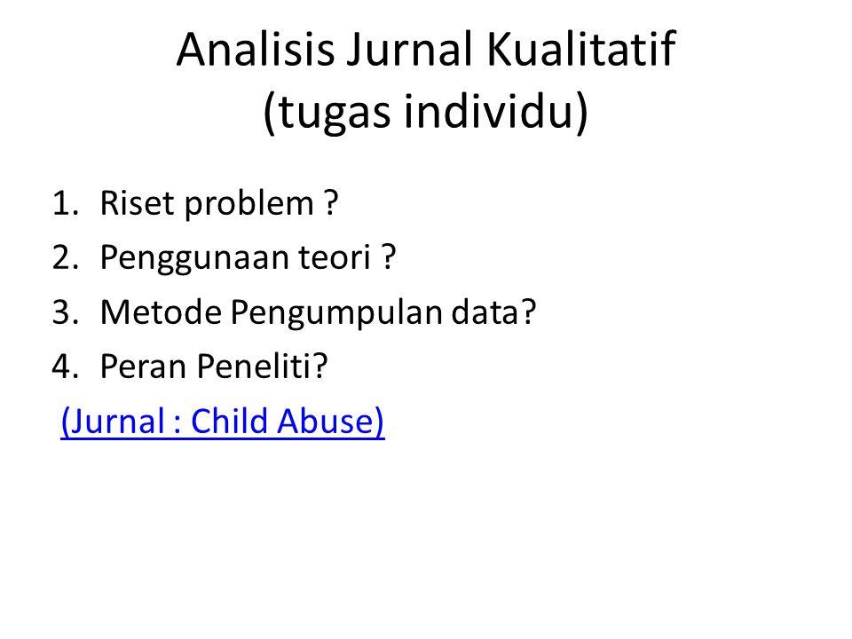 Analisis Jurnal Kualitatif (tugas individu) 1.Riset problem ? 2.Penggunaan teori ? 3.Metode Pengumpulan data? 4.Peran Peneliti? (Jurnal : Child Abuse)