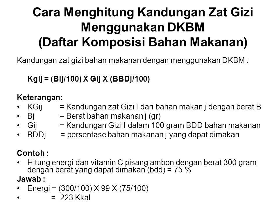 Cara Menghitung Kandungan Zat Gizi Menggunakan DKBM (Daftar Komposisi Bahan Makanan) Kandungan zat gizi bahan makanan dengan menggunakan DKBM : Kgij =
