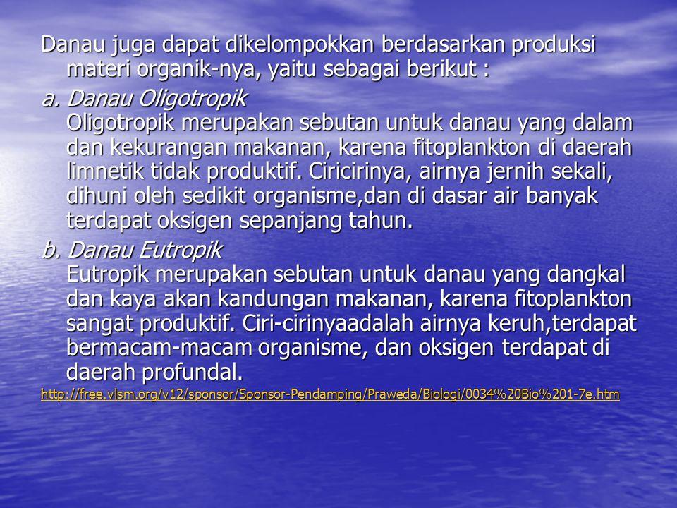 Danau juga dapat dikelompokkan berdasarkan produksi materi organik-nya, yaitu sebagai berikut : a.