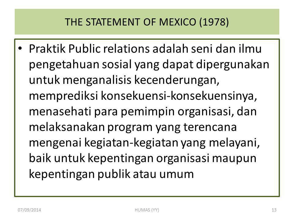 THE STATEMENT OF MEXICO (1978) Praktik Public relations adalah seni dan ilmu pengetahuan sosial yang dapat dipergunakan untuk menganalisis kecenderung