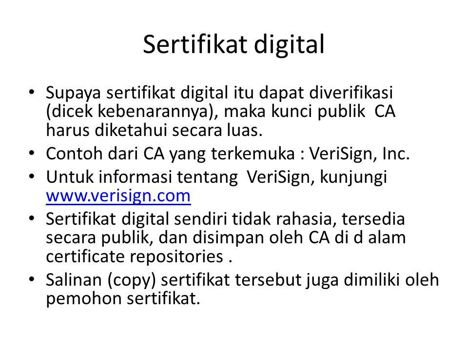 Sertifikat digital Supaya sertifikat digital itu dapat diverifikasi (dicek kebenarannya), maka kunci publik CA harus diketahui secara luas. Contoh dar