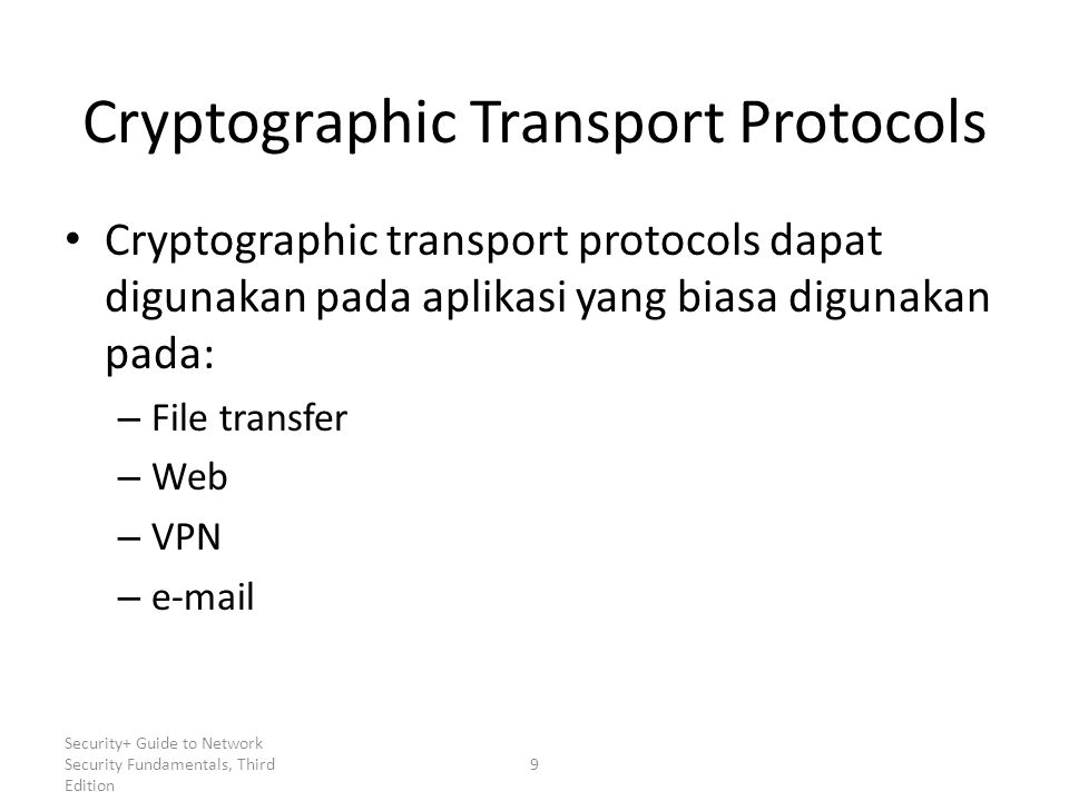 Security+ Guide to Network Security Fundamentals, Third Edition Cryptographic Transport Protocols Cryptographic transport protocols dapat digunakan pa