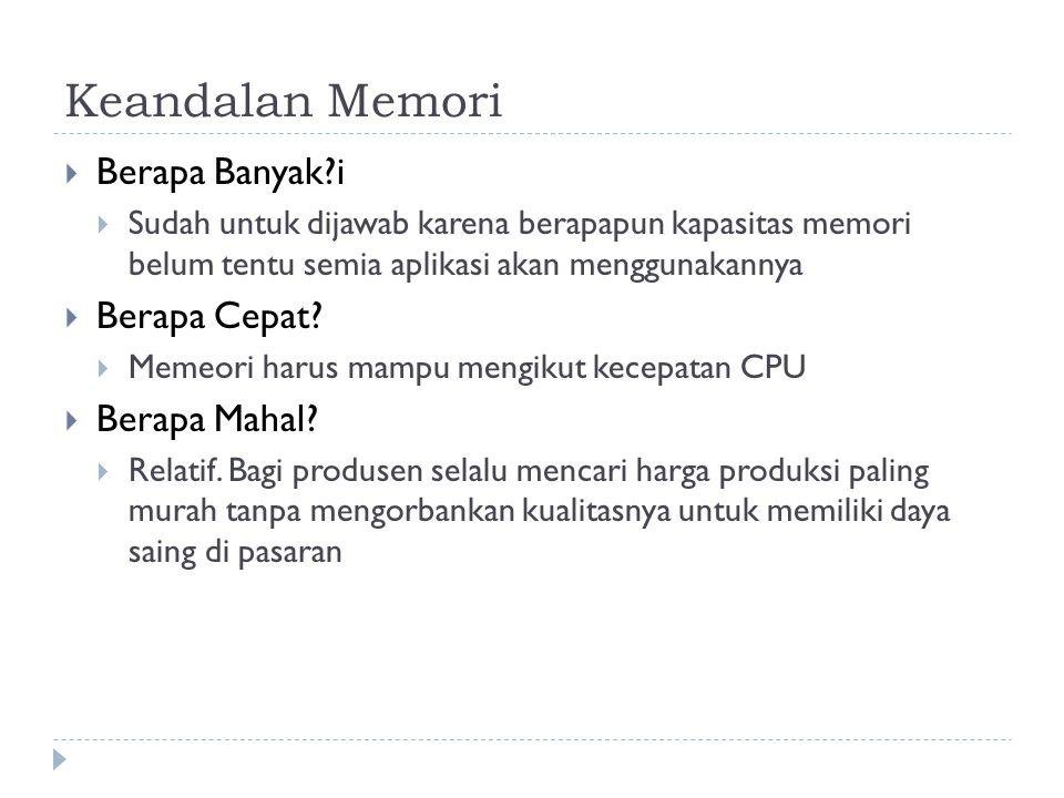 Keandalan Memori  Berapa Banyak?i  Sudah untuk dijawab karena berapapun kapasitas memori belum tentu semia aplikasi akan menggunakannya  Berapa Cep