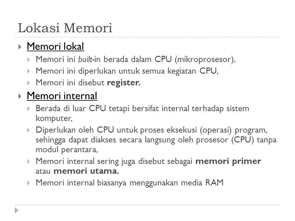 Lokasi Memori  Memori lokal  Memori ini built-in berada dalam CPU (mikroprosesor),  Memori ini diperlukan untuk semua kegiatan CPU,  Memori ini di
