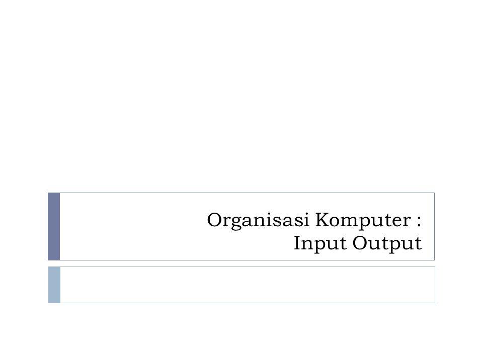 Organisasi Komputer : Input Output