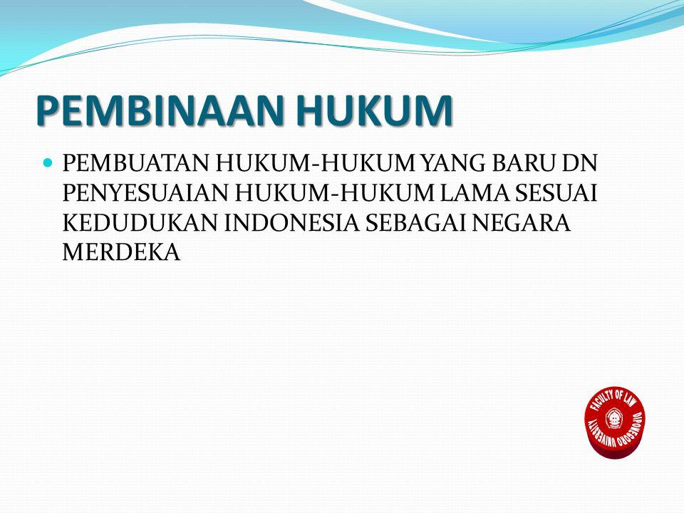 PEMBINAAN HUKUM PEMBUATAN HUKUM-HUKUM YANG BARU DN PENYESUAIAN HUKUM-HUKUM LAMA SESUAI KEDUDUKAN INDONESIA SEBAGAI NEGARA MERDEKA