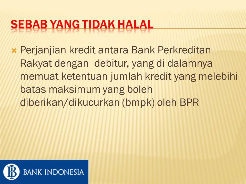  Perjanjian kredit antara Bank Perkreditan Rakyat dengan debitur, yang di dalamnya memuat ketentuan jumlah kredit yang melebihi batas maksimum yang boleh diberikan/dikucurkan (bmpk) oleh BPR