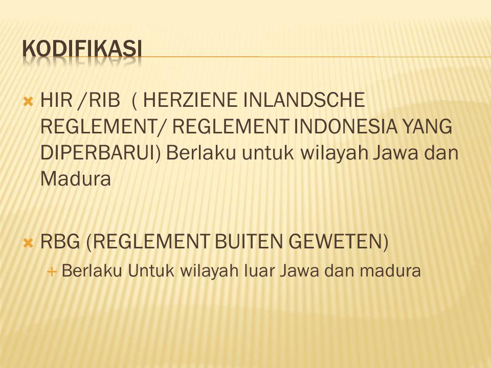  HIR /RIB ( HERZIENE INLANDSCHE REGLEMENT/ REGLEMENT INDONESIA YANG DIPERBARUI) Berlaku untuk wilayah Jawa dan Madura  RBG (REGLEMENT BUITEN GEWETEN)  Berlaku Untuk wilayah luar Jawa dan madura