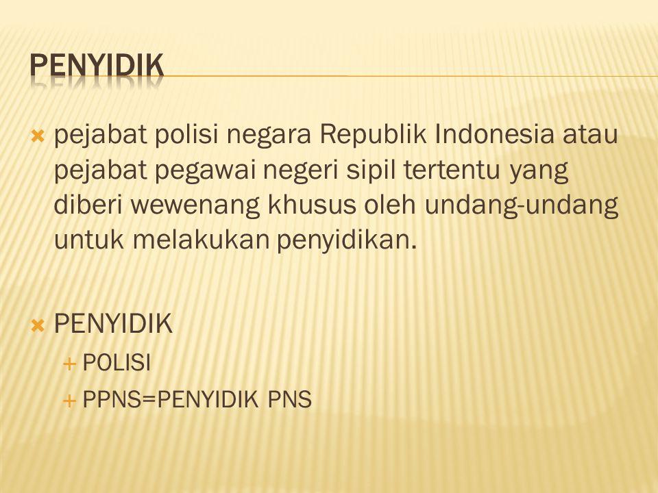  pejabat polisi negara Republik Indonesia atau pejabat pegawai negeri sipil tertentu yang diberi wewenang khusus oleh undang-undang untuk melakukan penyidikan.