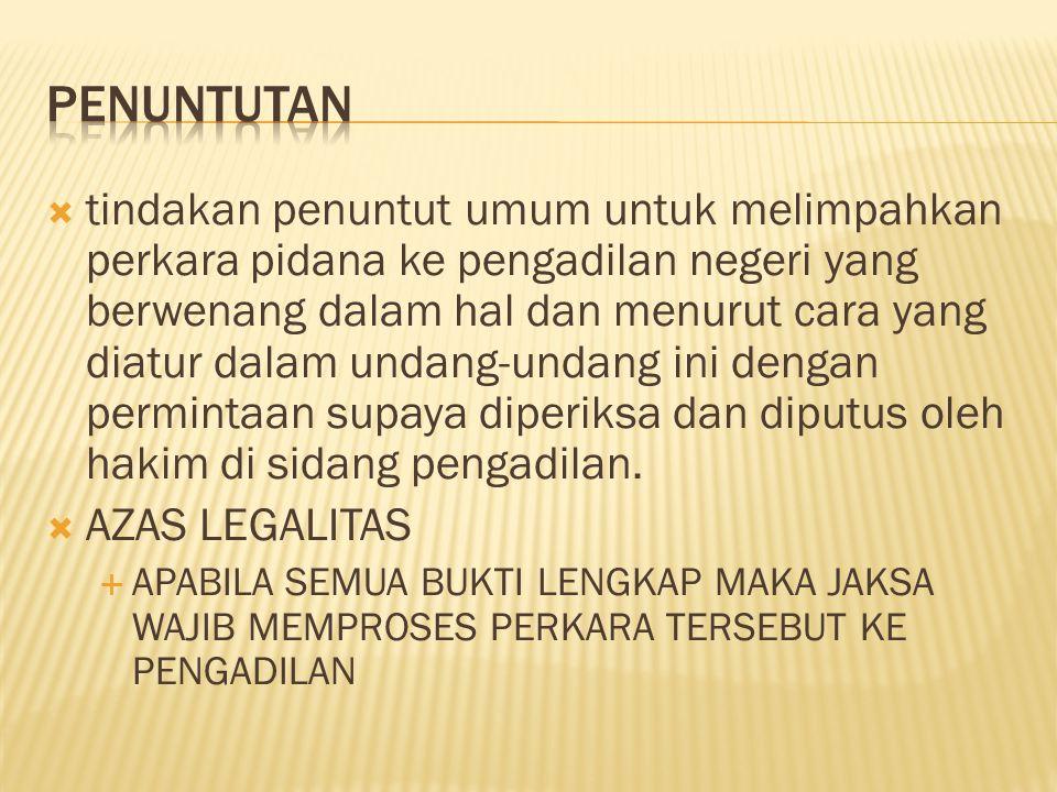  tindakan penuntut umum untuk melimpahkan perkara pidana ke pengadilan negeri yang berwenang dalam hal dan menurut cara yang diatur dalam undang-undang ini dengan permintaan supaya diperiksa dan diputus oleh hakim di sidang pengadilan.