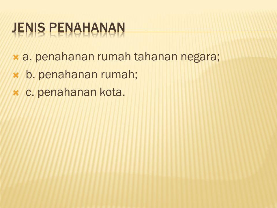  a. penahanan rumah tahanan negara;  b. penahanan rumah;  c. penahanan kota.
