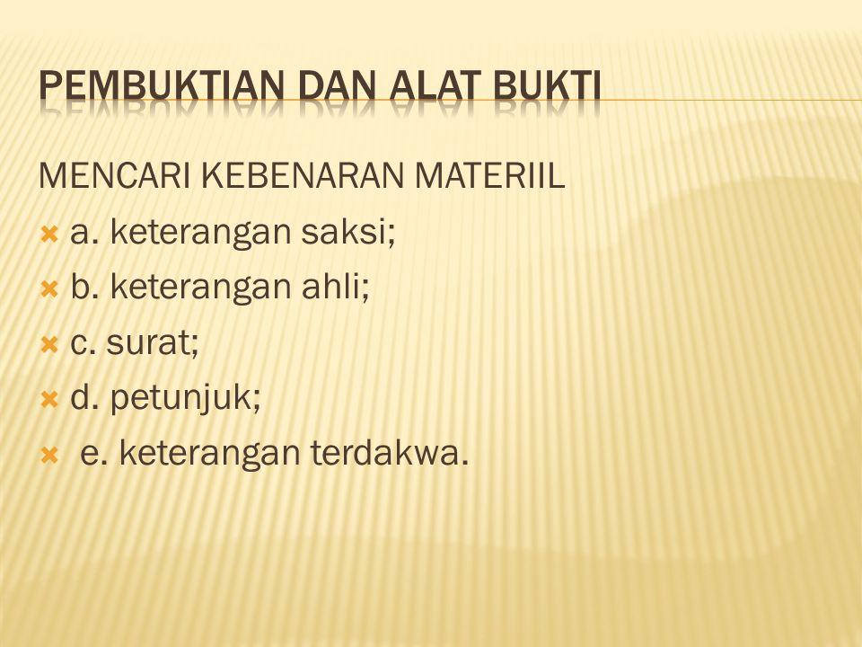MENCARI KEBENARAN MATERIIL  a.keterangan saksi;  b.
