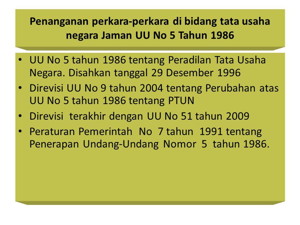 Penanganan perkara-perkara di bidang tata usaha negara Jaman UU No 5 Tahun 1986 UU No 5 tahun 1986 tentang Peradilan Tata Usaha Negara.