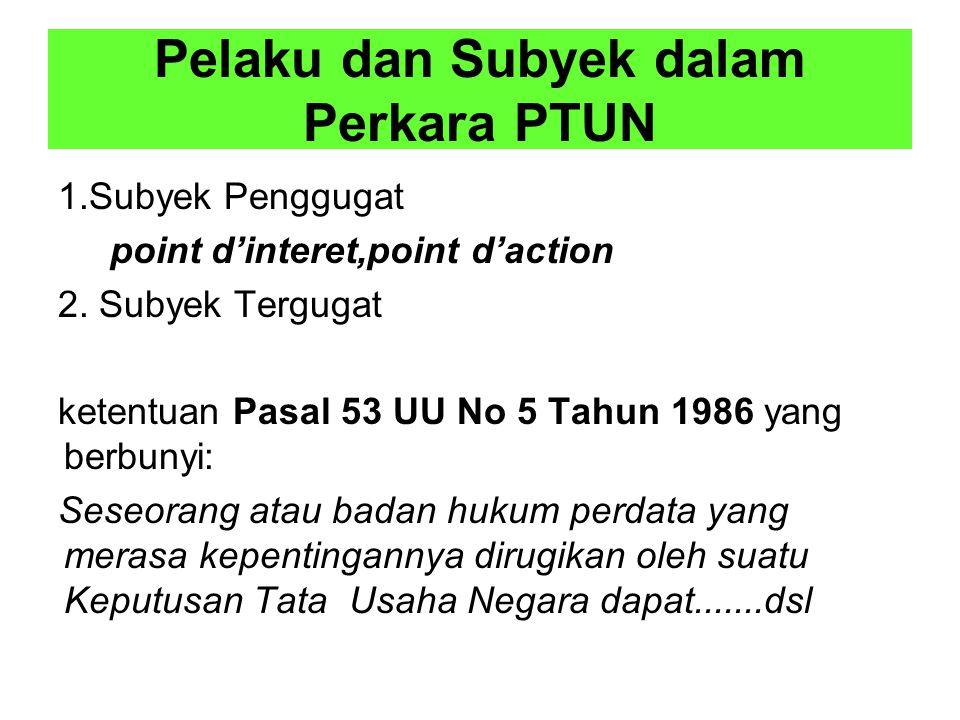 Pelaku dan Subyek dalam Perkara PTUN 1.Subyek Penggugat point d'interet,point d'action 2.
