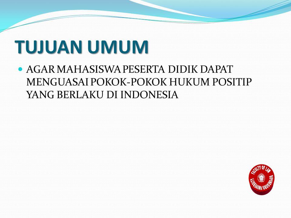 TUJUAN UMUM AGAR MAHASISWA PESERTA DIDIK DAPAT MENGUASAI POKOK-POKOK HUKUM POSITIP YANG BERLAKU DI INDONESIA