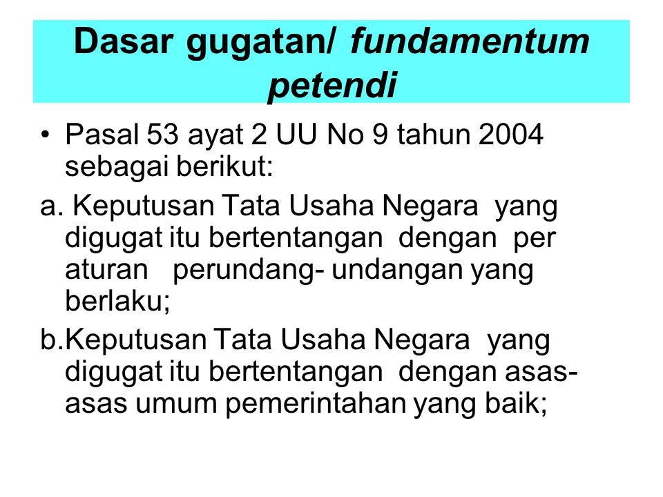 Dasar gugatan/ fundamentum petendi Pasal 53 ayat 2 UU No 9 tahun 2004 sebagai berikut: a.