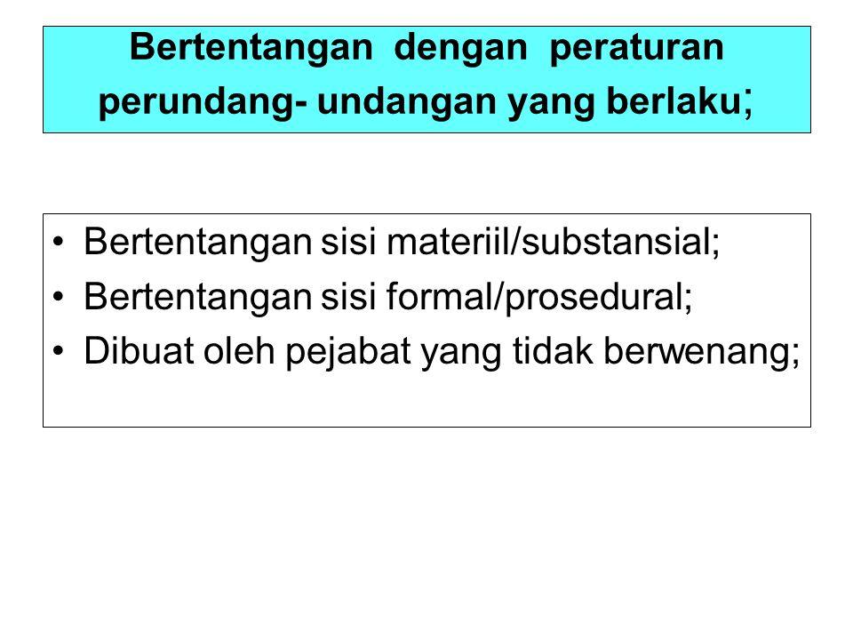 Bertentangan dengan peraturan perundang- undangan yang berlaku ; Bertentangan sisi materiil/substansial; Bertentangan sisi formal/prosedural; Dibuat oleh pejabat yang tidak berwenang;