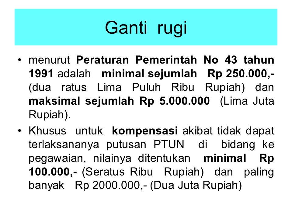 Ganti rugi menurut Peraturan Pemerintah No 43 tahun 1991 adalah minimal sejumlah Rp 250.000,- (dua ratus Lima Puluh Ribu Rupiah) dan maksimal sejumlah Rp 5.000.000 (Lima Juta Rupiah).