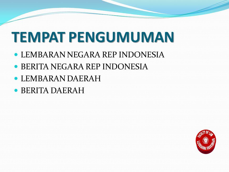TEMPAT PENGUMUMAN LEMBARAN NEGARA REP INDONESIA BERITA NEGARA REP INDONESIA LEMBARAN DAERAH BERITA DAERAH