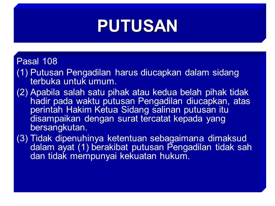 PUTUSAN Pasal 108 (1)Putusan Pengadilan harus diucapkan dalam sidang terbuka untuk umum.