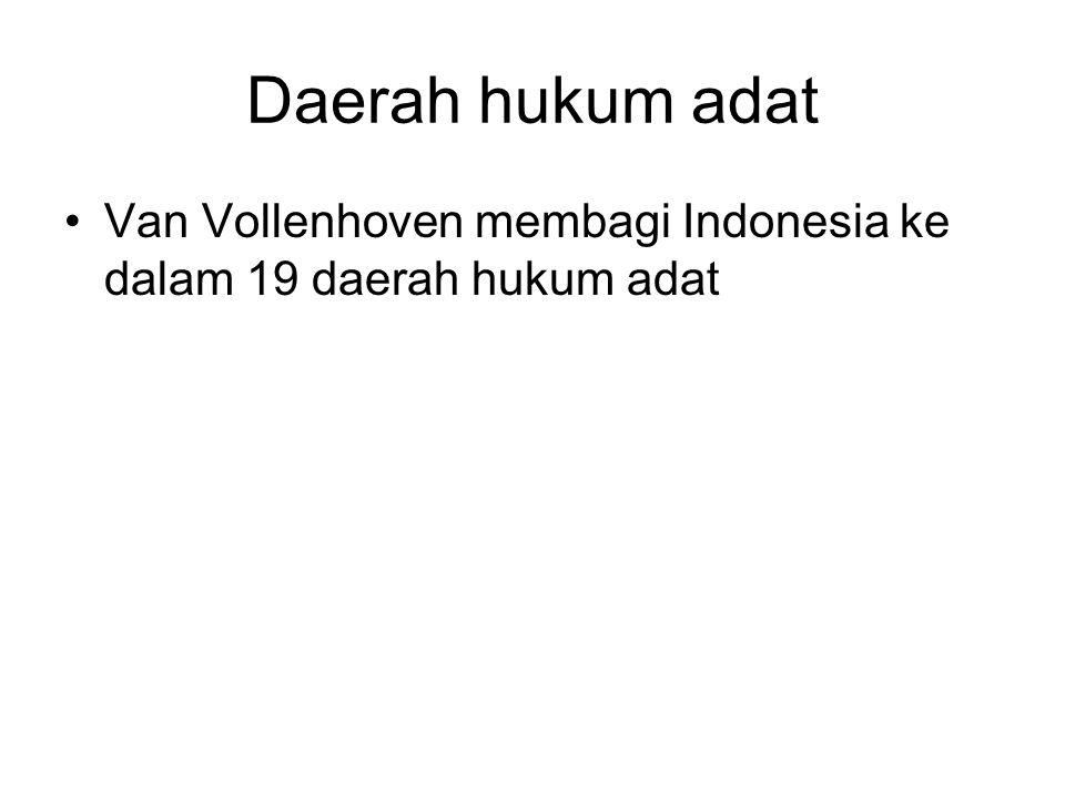 Daerah hukum adat Van Vollenhoven membagi Indonesia ke dalam 19 daerah hukum adat